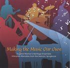 EUGENE MARLOW Making the Music Our Own: Eugene Marlow's Heritage Ensemble Interprets Melodies from the Hebraic Songbook album cover