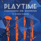 EUGENE MARLOW Playtime: Compositions for Woodwinds By Eugene Marlow album cover