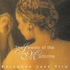 EUROPEAN JAZZ TRIO The Jewels of the Madonna album cover
