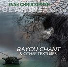 EVAN CHRISTOPHER Bayou Chant & Other Textures album cover
