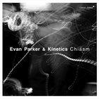 EVAN PARKER Evan Parker & Kinetics : Chiasm album cover