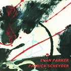 EVAN PARKER Evan Parker Patrick Scheyder album cover