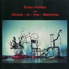 EVAN PARKER Evan Parker With Ghost-In-The-Machine album cover