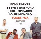 EVAN PARKER Foxes Fox (with Steve Beresford / John Edwards / Louis Moholo) album cover