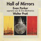 EVAN PARKER Hall Of Mirrors (with Walter Prati) album cover