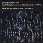 EVAN PARKER Live At Les Instants Chavirés (with Noel Akchoté, Lawrence Casserley, Joel Ryan) album cover