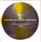 EVAN PARKER Meetings With Remarkable Saxophonists - Volume 1 (with John Edwards / Eddie Prévost) album cover