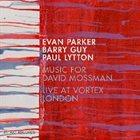 EVAN PARKER Music for David Mossman - Live at Vortex, London album cover