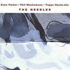 EVAN PARKER The Needles (with Phil Wachsmann / Teppo Hauta-Aho) album cover