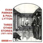 EVAN PARKER Three Other Stories (with Paul Lytton) album cover