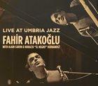 FAHIR ATAKOĞLU Live at Umbria Jazz album cover