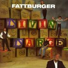 FATTBURGER Livin' Large album cover