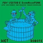 FAY VICTOR Fay Victor's SoundNoiseFunk : Wet Robots album cover