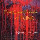 FCF OF FUNK Never Too Late album cover