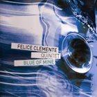 FELICE CLEMENTE Blue Of Mine album cover