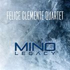 FELICE CLEMENTE Felice Clemente Quartet : Mino Legacy album cover