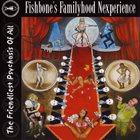 FISHBONE Fishbone's Familyhood Nexperience - The Friendliest Psychosis of All album cover
