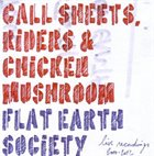 FLAT EARTH SOCIETY Call Sheets, Riders & Chicken Mushroom: Live Recordings 2000-2012 album cover