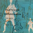 FLETCHER HENDERSON Fletcher Henderson, Louis Armstrong, Coleman Hawkins, Tommy Ladnier ‎: The Birth Of Big Band Jazz album cover