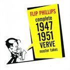 FLIP PHILLIPS Flip Phillips - Complete 1947-1951 Verve Master Takes album cover