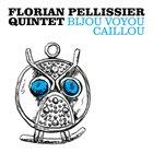 FLORIAN PELLISSIER QUINTET Bijou Voyou Caillou album cover