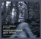 FLORIN RADUCANU Hermannstadt Jazz Town album cover