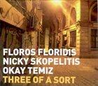 FLOROS FLORIDIS Floros Floridis | Nicky Skopelitis | Okay Temiz : Three Of A Sort album cover