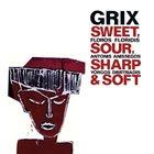 FLOROS FLORIDIS Grix – Sweet, Sour, Sharp & Soft album cover