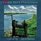 FORGAS BAND PHENOMENA — L'axe du fou / Axis of Madness album cover