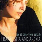 FRANCESCA ANCAROLA Que el Canto Tiene Sentido album cover