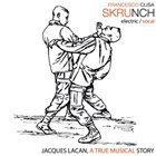 FRANCESCO CUSA Skrunch: Jacques Lacan, A True Musical Story album cover