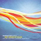 FRANCISCO PAIS Not Afraid of Color album cover