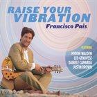 FRANCISCO PAIS Raise Your Vibration (feat. Myron Walden, Justin Brown, Daniele Camarda & Leo Genovese) album cover