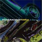 FRANCK AMSALLEM Franck Amsallem & Tim Ries : Is That So? album cover