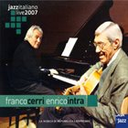 FRANCO CERRI Franco Cerri & Enrico Intra : Jazz Italiano Live 2007 album cover