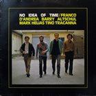 FRANCO D'ANDREA Franco D'Andrea / Barry Altschul / Mark Helias / Tino Tracanna : No Idea Of Time album cover