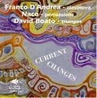 FRANCO D'ANDREA Franco D'Andrea - Naco - David Boato : Current Changes album cover
