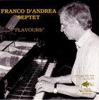 FRANCO D'ANDREA Franco D'Andrea Septet : Flavours album cover