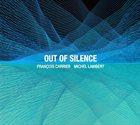 FRANÇOIS CARRIER Francois Carrier / Michel Lambert : Out Of Silence album cover