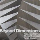FRANÇOIS CARRIER Francois Carrier / Michel Lambert / Rafal Mazur  :  Beyond Dimensions album cover