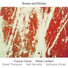FRANÇOIS CARRIER Shores and Ditches  (with Michel Lambert, Daniel Thompson, Neil Metcalfe, Guillaume Viltard) album cover