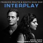 FRANÇOIS MOUTIN & KAVITA SHAH DUO François Moutin & Kavita Shah Duo : Interplay album cover