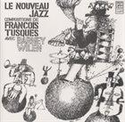 FRANÇOIS TUSQUES Le nouveau jazz: Compositions de François Tusques avec Barney Wilen album cover