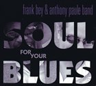 FRANK BEY Frank Bey & The Anthony Paule Band : Soul For Your Blues album cover
