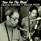 FRANK FOSTER Frank Foster + Frank Wess : Two For The Blues album cover