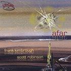 FRANK KIMBROUGH Frank Kimbrough / Scott Robinson : Afar album cover