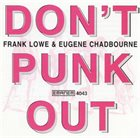 FRANK LOWE Frank Lowe & Eugene Chadbourne : Don't Punk Out album cover
