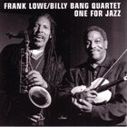 FRANK LOWE Frank Lowe / Billy Bang Quartet : One For Jazz album cover