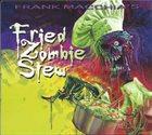 FRANK MACCHIA Fried Zombie Stew album cover