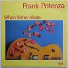 FRANK POTENZA When We're Alone album cover